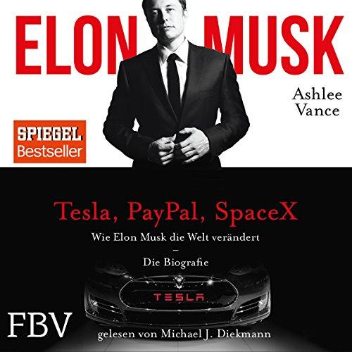 Wie Elon Musk die Welt verändert von Ashlee Vance