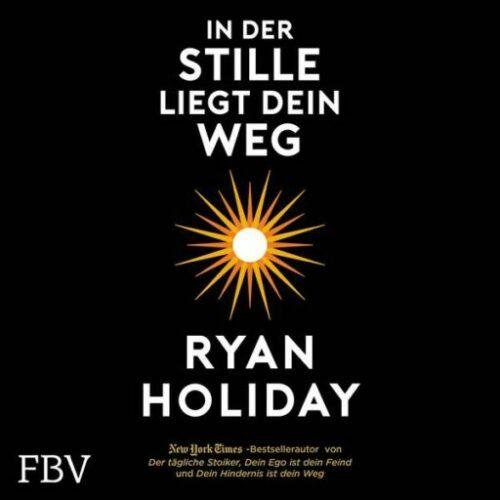 In der Stille liegt dein Weg von Ryan Holiday